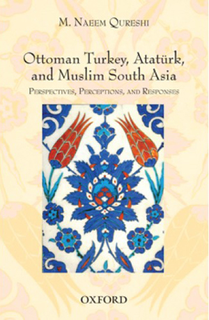 Book Launch of M. Naeem Qureshi's Ottoman Turkey, Ataturk, and Muslim South Asia: Perspectives, Perceptions and Responses
