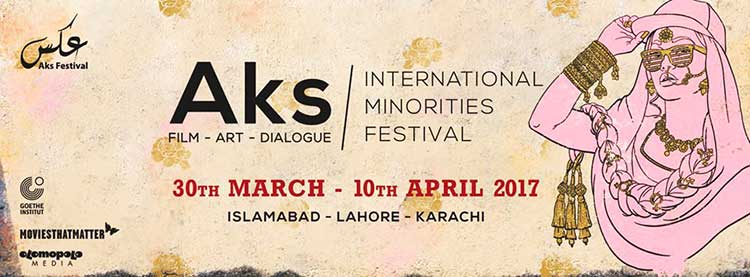 The Aks International Minorities Festival was held in Lahore, Islamabad and Karachi between 30th March and 10th April - Aks International Festival 2017